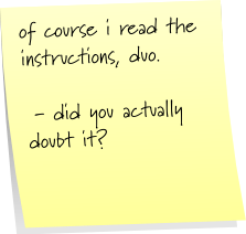 of course i read the instructions, duo.  - did you actually doubt it?