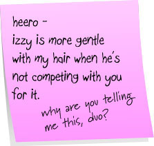 heero - izzy is more gentle with my hair when he's not competing with you for it.  why are you telling me this, duo?