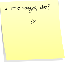 a little tongue, duo?  :P