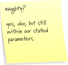 naughty?  yes, duo, but still within our stated parameters.