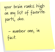 your brain ranks high on my list of favorite parts, duo.  - number one, in fact.