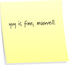 yuy is fine, maxwell.