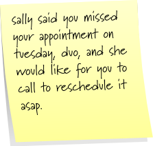 sally said you missed your appointment on tuesday, duo, and she would like for you to call to reschedule it asap.