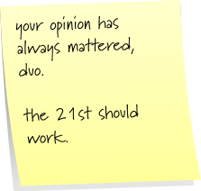 your opinion has always mattered, duo.  the 21st should work.
