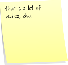 that is a lot of vodka, duo.