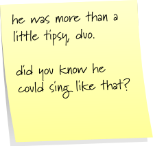 he was more than a little tipsy, duo. did you know he could sing like that?