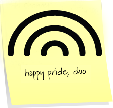 a thick black line rainbow with 'happy pride, duo.' underneath